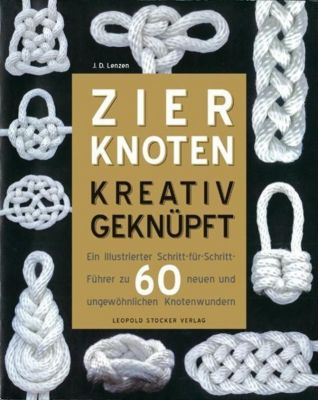 Zierknoten kreativ geknüpft - J. D. Lenzen  