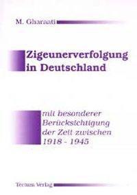 Zigeunerverfolgung in Deutschland mit besonderer Berücksichtigung der Zeit zwischen 1918 und 1945, Mohammad H. Gharaati