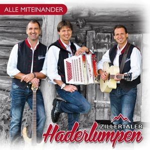 ZILLERTALER HADERLUMPEN - Alle Miteinander, Zillertaler Haderlumpen