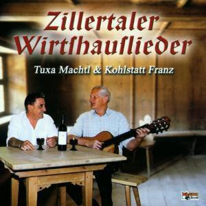 Zillertaler Wirtshauslieder, Tuxa Machtl & Kohlstatt Franz