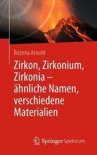 Zirkon, Zirkonium, Zirkonia - ähnliche Namen, verschiedene Materialien - Bozena Arnold  