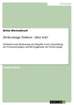 Zivilcourage fördern - aber wie?, Britta Wertenbruch
