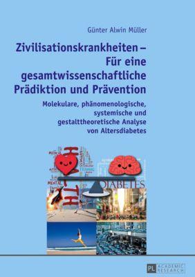 Zivilisationskrankheiten - Für eine gesamtwissenschaftliche Prädiktion und Prävention, Günter Alwin Müller