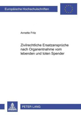 Zivilrechtliche Ersatzansprüche nach Organentnahme vom lebenden und toten Spender, Annette Fritz