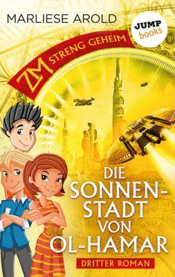 ZM - streng geheim: Dritter Roman - Die Sonnenstadt von Ol-Hamar, Marliese Arold