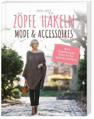 Zöpfe häkeln - Mode & Accessoires, Alle Zopfmuster Schritt für Schritt erklärt, Bonnie Barker
