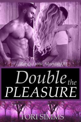 Zoey's Erotic Adventures: Double the Pleasure (Zoey's Erotic Adventures #3), Tori Simms