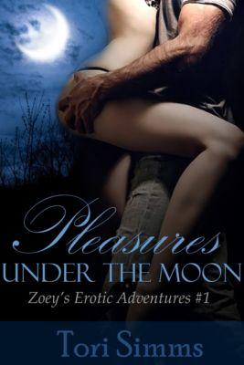 Zoey's Erotic Adventures: Pleasures Under the Moon (Zoey's Erotic Adventures #1), Tori Simms