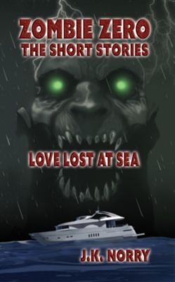 Zombie Zero: The Short Stories: Love Lost at Sea (Zombie Zero: The Short Stories, #3), J.K. Norry