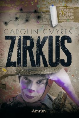 Zombie Zone Germany: Zirkus, Carolin Gmyrek