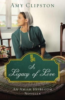 Zondervan: A Legacy of Love, Amy Clipston