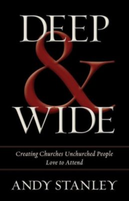 Zondervan: Deep and   Wide, Andy Stanley