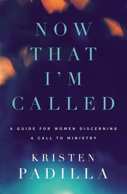 Zondervan: Now That I'm Called, Kristen Padilla