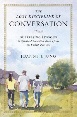 Zondervan: The Lost Discipline of Conversation, Joanne J. Jung