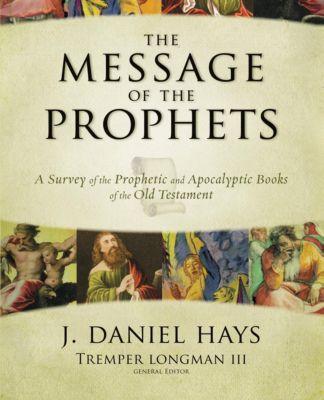 Zondervan: The Message of the Prophets, J. Daniel Hays