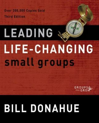 Zondervan Visual Reference Series: Leading Life-Changing Small Groups, Bill Donahue