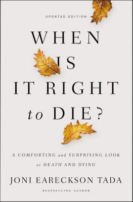 Zondervan: When Is It Right to Die?, Joni Eareckson Tada