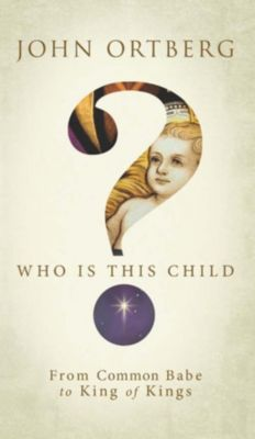 Zondervan: Who Is This Child?, John Ortberg