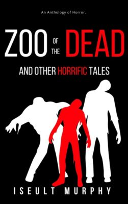 Zoo Of The Dead And Other Horrific Tales, Iseult Murphy