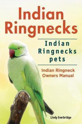 Zoodoo Publishing: Indian Ringnecks. Indian Ringnecks pets. Indian Ringneck Owners Manual., Lindy Everbridge
