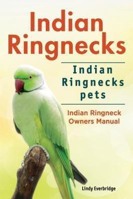 Zoodoo Publishing: Indian Ringnecks. Indian Ringnecks pets. Indian Ringneck Owners Manual., Lindy Everbridge