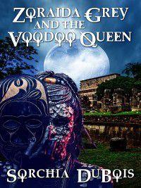Zoraida Grey: Zoraida Grey and the Voodoo Queen, Sorchia DuBois