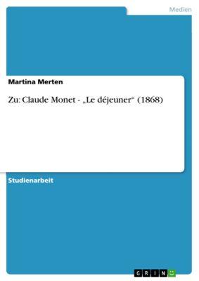 "Zu: Claude Monet - ""Le déjeuner"" (1868), Martina Merten"