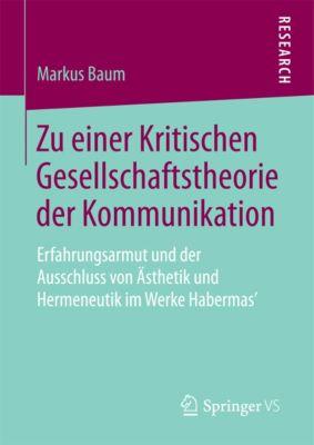 Zu einer Kritischen Gesellschaftstheorie der Kommunikation, Markus Baum