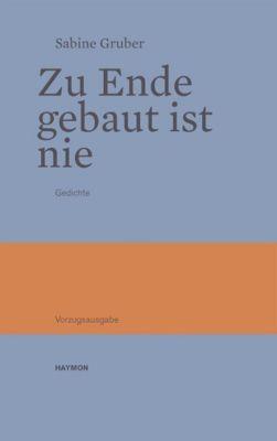 Zu Ende gebaut ist nie, Vorzugsausgabe, Sabine Gruber