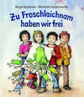 Zu Froschlaichnam haben wir frei - Birgit Bydlinski  