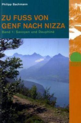 Zu Fuß von Genf nach Nizza: Bd.1 Savoyen und Dauphiné, Philipp Bachmann