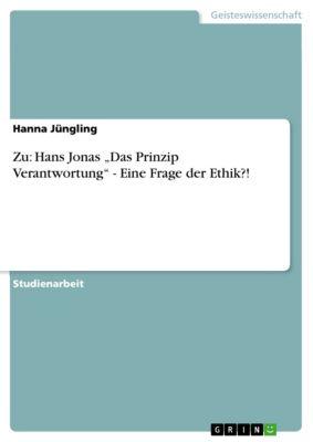 """Zu: Hans Jonas """"Das Prinzip Verantwortung"""" - Eine Frage der Ethik?!, Hanna Jüngling"""