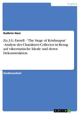 Zu: J.G. Farrell - 'The Siege of Krishnapur' - Analyse des Charakters Collector in Bezug auf viktorianische Ideale und deren Dekonstruktion, Kathrin Herz