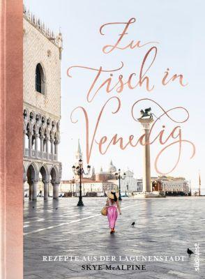 Zu Tisch in Venedig - Skye McAlpine |