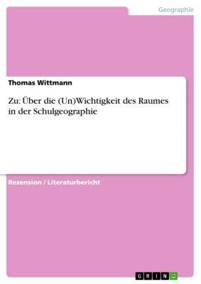 Zu: Über die (Un)Wichtigkeit des Raumes in der Schulgeographie, Thomas Wittmann