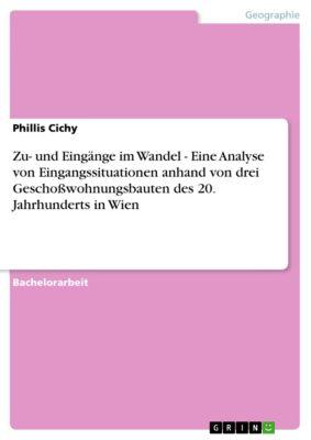 Zu- und Eingänge im Wandel - Eine Analyse von Eingangssituationen anhand  von drei Geschoßwohnungsbauten des 20. Jahrhunderts in Wien, Phillis Cichy