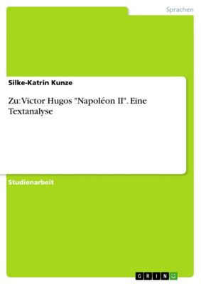 Zu: Victor Hugos Napoléon II. Eine Textanalyse, Silke-Katrin Kunze