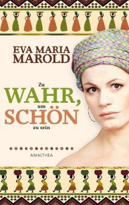 Zu wahr, um schön zu sein, Eva M. Marold