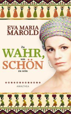 Zu wahr, um schön zu sein, Eva Maria Marold