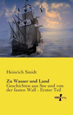 Zu Wasser und Land - Heinrich Smidt  