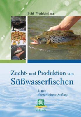 Zucht und Produktion von Süßwasserfischen, Martin Bohl, Helmut Wedekind
