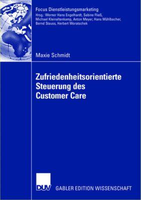 Zufriedenheitsorientierte Steuerung des Customer Care, Maxie Schmidt