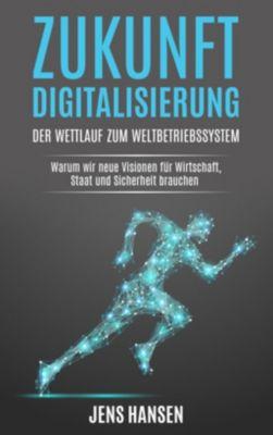Zukunft Digitalisierung: der Wettlauf zum Weltbetriebssystem, Jens Hansen, Jens Hansen Consulting GmbH