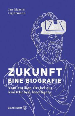 Zukunft - Eine Biografie - Jan M. Ogiermann |