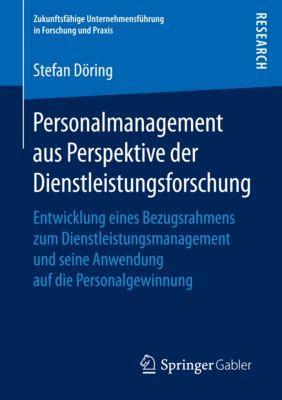 Zukunftsfähige Unternehmensführung in Forschung und Praxis: Personalmanagement aus Perspektive der Dienstleistungsforschung, Stefan Döring