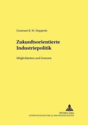 Zukunftsorientierte Industriepolitik, Guntram R. M. Hepperle