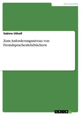 Zum Anforderungsniveau von Fremdsprachenlehrbüchern, Sabine Utheß