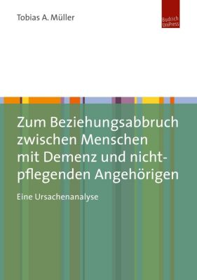 Zum Beziehungsabbruch zwischen Menschen mit Demenz und nicht-pflegenden Angehörigen - Tobias Müller pdf epub