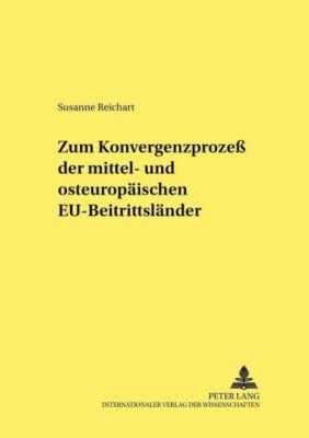 Zum Konvergenzprozess der mittel- und osteuropäischen EU-Beitrittsländer, Susanne Reichart