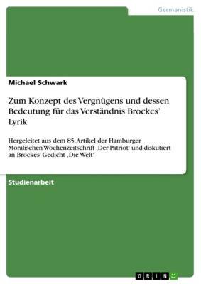 Zum Konzept des Vergnügens und dessen Bedeutung für das Verständnis Brockes' Lyrik, Michael Schwark